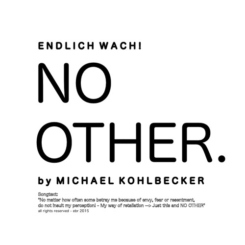 NO OTHER. - Michael Kohlbecker