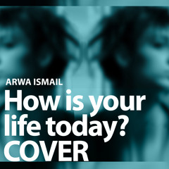 How Is Your Life Today? Porcupine tree - Cover By Arwa Ismail
