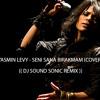 Yasmin Levy - Seni Sana Birakmam (Spanish Cover) (( DJ SOUND SONIC REMIX )) **FREE DOWNLOAD**