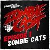 ZOMBIE CAST Episode 1 - Zombie Cats