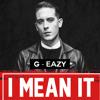 G- EAZY - I MEAN IT (REMIX) YXL