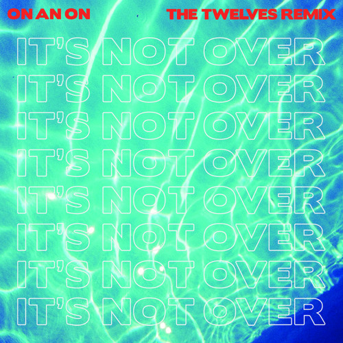 ON AN ON - It's Not Over (The Twelves Remix)