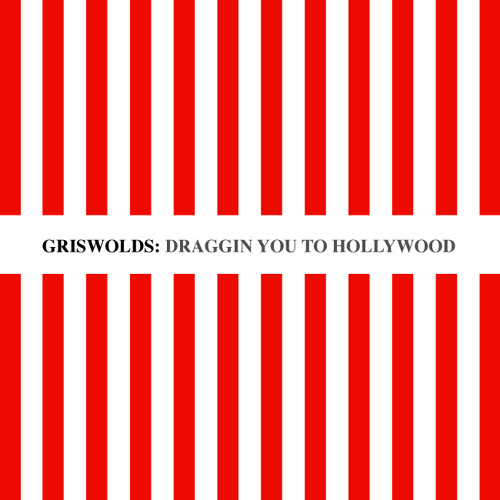 GRISWOLDS: Draggin You To Hollywood