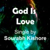 God Is Love God Is Beauty: Christian Rock Songs English by Sourabh Kishore, Pop Rock For Humanity