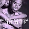 Put It Up  Chris Brown ft Rihanna