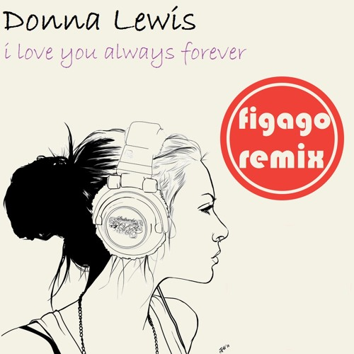 Donna Lewis - I Love You Always Forever (Figago Remix) by