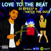 Love To The Beat (DJ E - FEEZY X WATCH THE DUCK) Dirty