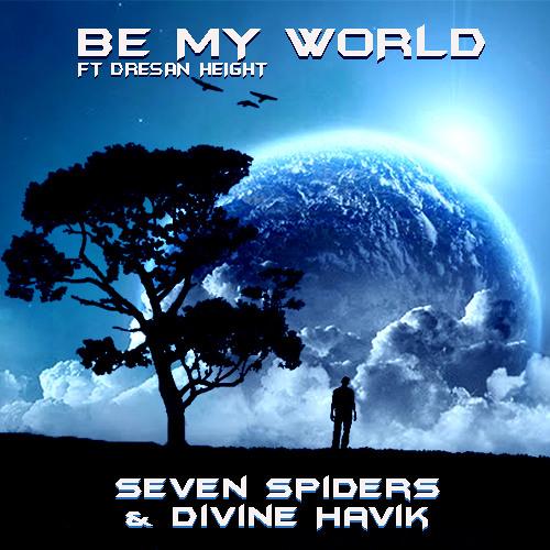 Seven Spiders & Divine Havik - Be My World(feat. Dresan Height)