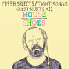 Tight Songs - Guest Selects Mix #11: House Shoes