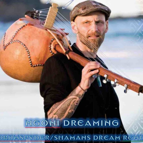 Ngoni Dreaming (Drumspyder Remix/ Shamans Dream Remix)