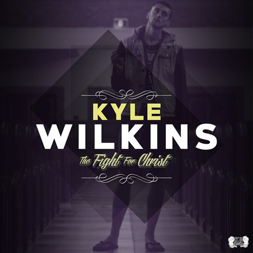 THE FIGHT FOR CHRIST - Kyle Wilkins