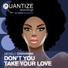 Michele Chiavarini 'Dont You Take Your Love' (Groove Junkies Remix) [Quantize]