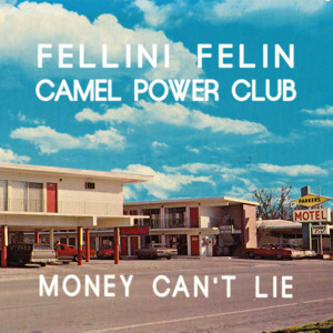 Money Can't Lie by Fellini Félin & Camel Power Club