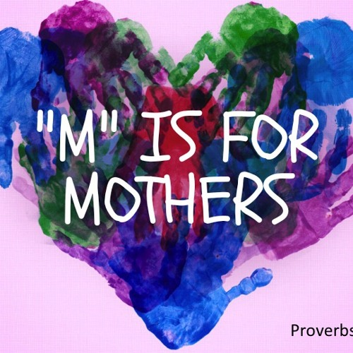 "May 10, 2015 Sermon : ""M"" Is for Mothers"