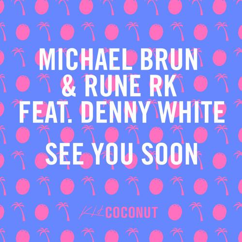 Michael Brun & Rune RK feat. Denny White - See You Soon (Radio Edit)