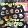 SLIP AWAY WITH VERSION - EARLY REGGAE MIX