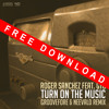 Roger Sanchez feat. GTO - Turn On The Music (Groovefore & Neevald Remix) - FREE DOWNLOAD