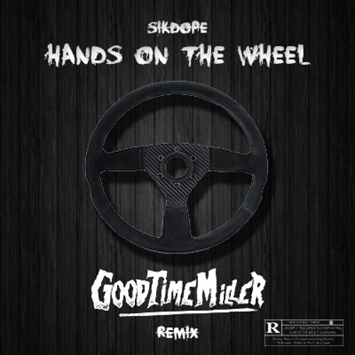 sikdope hands on the wheel