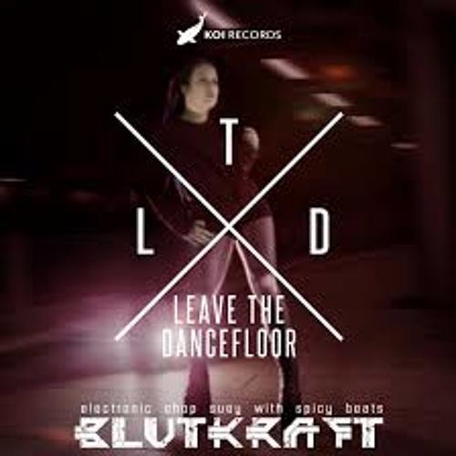 Blutkraft - Leave The Dancefloor - Anouk Miller ReMix Nr 2