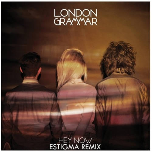 London Grammar - Hey Now (Estigma Remix)
