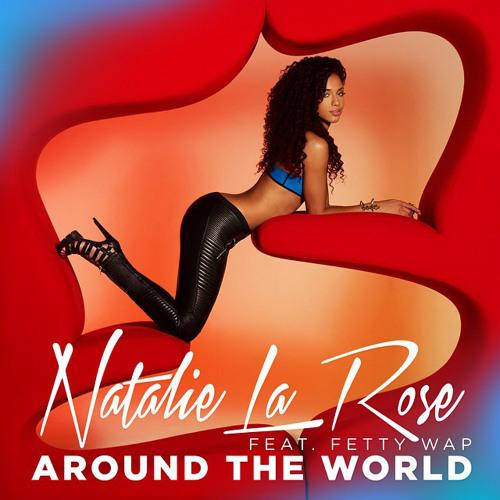 Natalie La Rose & Fetty Wap- Around The World