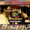 Banno-Swaggilicious Remix-Tanu Weds Manu Returns -DJ Harshit Shah