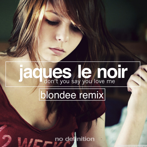 Jaques Le Noir - Don't You Say You Love Me (Blondee Remix) // OUT NOW on  NO DEFINITION