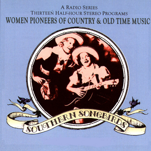 Southern Songbirds: The Women of Early Country and Old-Time Music