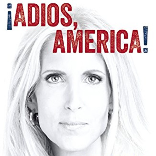 Ann Coulter's Plan to Fix America's Immigration System and Preserve the Republic