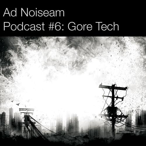 Ad Noiseam Podcast #6: Gore Tech