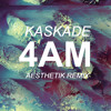 Kaskade ✖ 4AM (Aesthetik Remix)