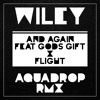 Wiley featuring God's Gift - And Again X Flight (Aquadrop Remix) - FREE DOWNLOAD