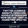 Twitter Audience Insights, Periscope, Google Introducing 'Now On Tap' | Episode 25