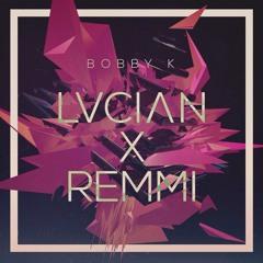 Lucian X Remmi - Bobby K