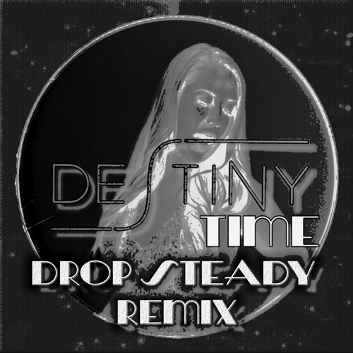 Destiny - Time (Drop Steady Remix)  [Free Download]