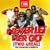 NEVER LET HER GO By TWO 4REAL,RAY SIGNATURE,ROBERTO
