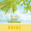 Iyaz - Replay (Roiyal Remix)