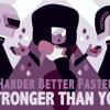 Harder, Better, Faster, Stronger Than You  (Daft Punk Vs Steven Universe)