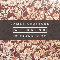 James Chatburn - We Drink (Ft. Frank Nitt) (Prod. by Dizz1)