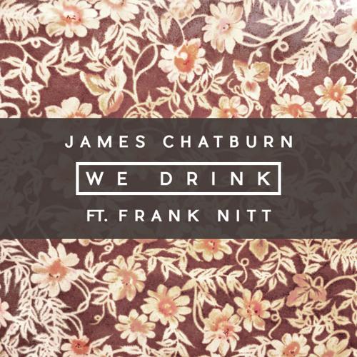 James Chatburn - We Drink (Ft. Frank Nitt) (Prod. by Dizz1)