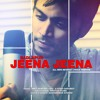 Badlapur_ Jeena Jeena_ All New Revised Lyrics Verson_ Ft. Amit Sengar