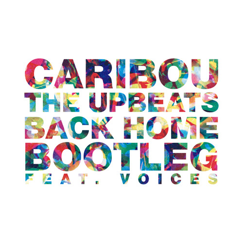 Caribou - Back Home (The Upbeats Bootleg) (Ft. Voices)
