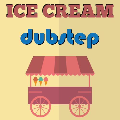 Ice Cream Dubstep