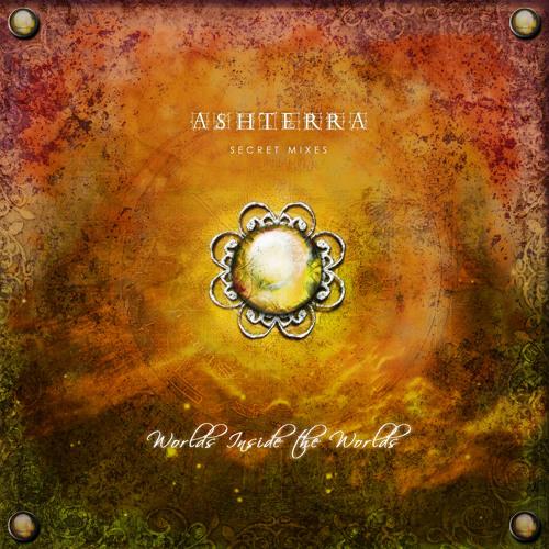 Ashterra - Worlds Inside the Worlds (Secret Mixes)
