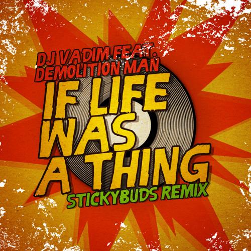 Dj Vadim Ft. Demolition Man - If Life Was A Thing (Stickybuds Remix) - Free DL
