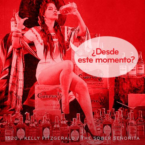 Episode 1520: Kelly Fitzgerald / The Sober Señorita