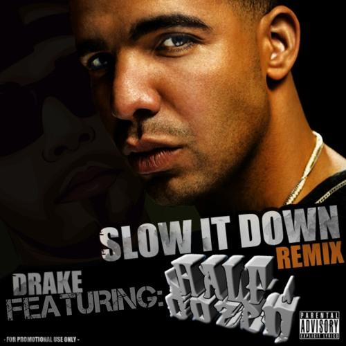 Slow It Down [Remix] (feat:Drake & Half-A-Dozen)
