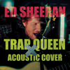 Ed Sheeran- Trap Queen (Acoustic Cover)