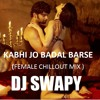 Kabhi Jo Badal Barse - (Female Chillout Mix) - Dj Swapy