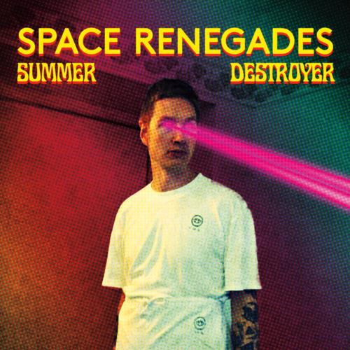 SPACE RENEGADES - Summer Destroyer